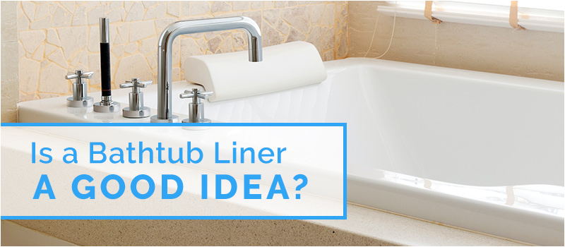 Bathtub Liner Over Existing Tub is A Bathtub Liner A Good Idea Custom Tub and Tile