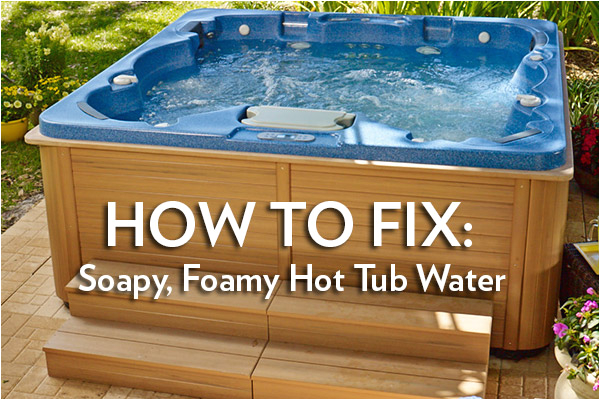foamy soapy hot tub water fix