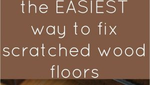 Best Way to Fix Scratched Wood Floors 15 Wood Floor Hacks Every Homeowner Needs to Know