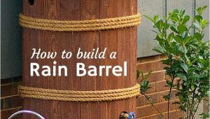 Diy Decorative Rain Barrels How to Build A Rain Barrel Pinterest Barrels Rain and Gardens