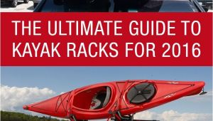 Kayak Rack for Car without Roof Rack the Ultimate Guide to Kayak Racks for 2016 Http Www