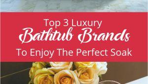 Luxury Bathtub Brands top 3 Luxury Bathtub Brands to Enjoy the Perfect soak